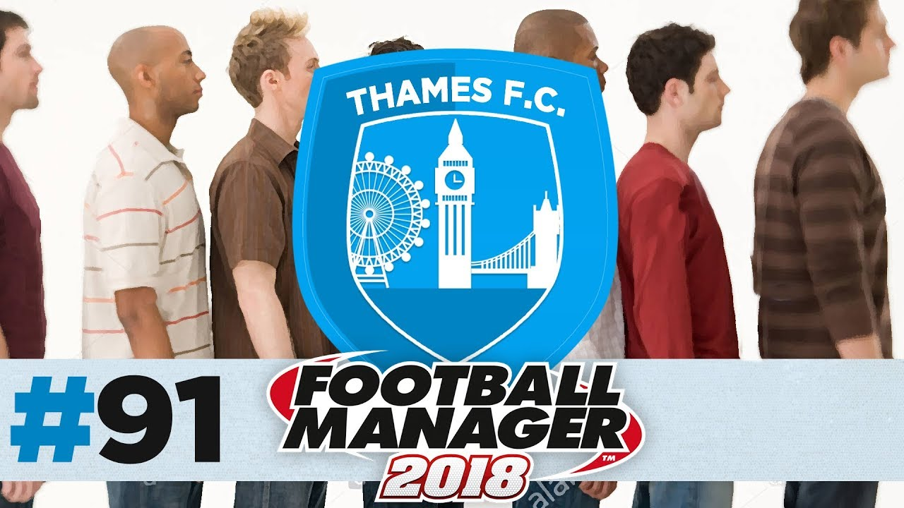 THAMES FC   EPISODE 91   8 NEW PLAYERS?!   FOOTBALL MANAGER 2018