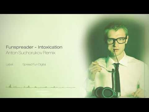Funspreader - Intoxication (Anton Suchorukov Remix)