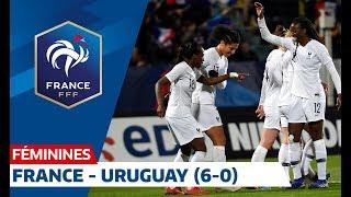 Féminines : France - Uruguay (6-0), le résumé I FFF 2019