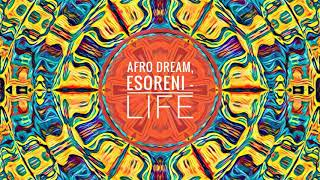 Afro Dream ft eSoreni - Life (Original Mix)