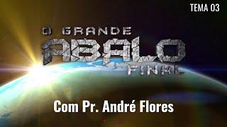 13/06/20 - O Grande Abalo Final - Tema 03 - Pr. André Flores