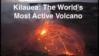 Kilauea - The World's Most Active Volcano