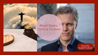 Effortless English Podcast with A.J. Hoge || Brazil, Desire, Craving, Purpose