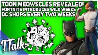 Toon Meowscles REVEALED | DC SKINS Every TWO WEEKS | Wild Weeks (Fortnite Battle Royale)