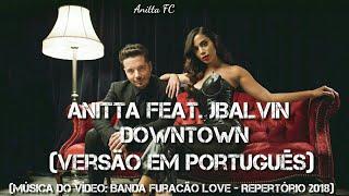 Anitta feat. JBalvin - DownTown | Versão Em Português (Feito Por: Anitta FC)