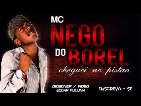 Baixar MC NEGO DO BOREL - CHEGUEI NO PISTÃO ♫♪♫ (( LANÇAMENTO 2013 ))