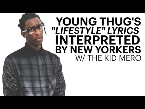 "Young Thug's ""Lifestyle"" Lyrics Interpreted by New Yorkers w/ The Kid Mero"
