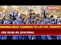CSK vs MI Final 2019 Highlights: Mumbai Indians beat Chennai Super Kings by 1 run to lift IPL Trophy