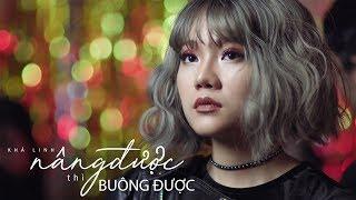 Nâng Được Thì Buông Được - Official Music Video (4K) | Khả Linh