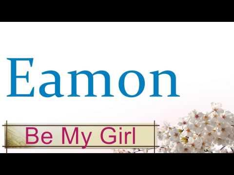 Eamon - Be My Girl (Lyrics) HD