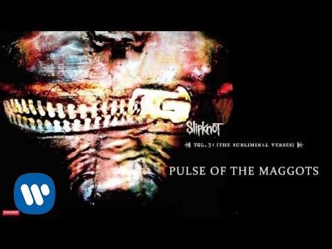 Slipknot - Pulse of the Maggots (Audio)