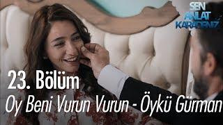 Oy beni vurun vurun - Öykü Gürman - Sen Anlat Karadeniz 23. Bölüm