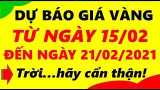 Giá Vàng Hôm Nay Từ Ngày 15/02 Đến ngày 21/02/2021 - Giá Vàng 9999 Trời..Hãy Cẩn Thận!