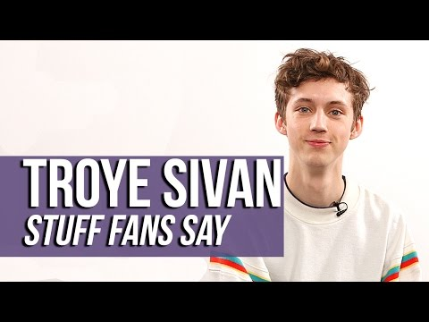 Troye Sivan - Stuff Fans Say