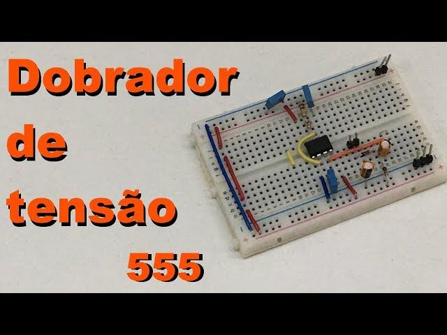 DOBRADOR DE TENSÃO COM 555 | Conheça Eletrônica! #089