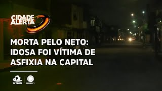 MORTA PELO NETO: Idosa foi vítima de asfixia na Capital