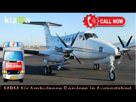 Get Benefit of an Affordable MPM Air Ambulance Service in Aurangabad
