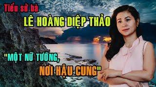 Tiểu sử bà LÊ HOÀNG DIỆP THẢO - MỘT NỮ TƯỚNG NƠI HẬU CUNG