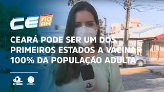 Ceará pode ser um dos primeiros estados a vacinar 100% da população adulta