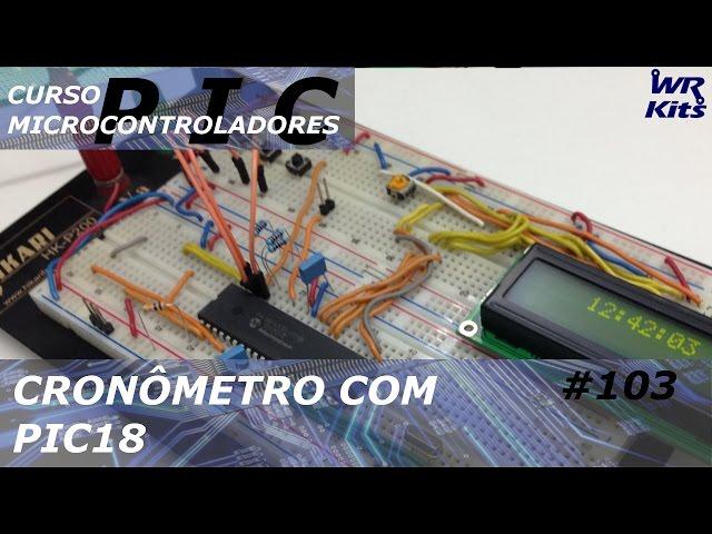CRONÔMETRO COM PIC18 | Curso de PIC #103