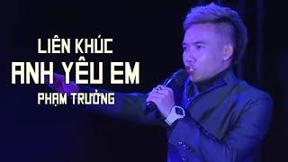 Liên Khúc Anh Yêu Em - Phạm Trưởng (LiveShow Phạm Trưởng 2017 - Phần 9/21)