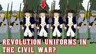 Why were soldiers wearing American Revolutionary Uniforms in the American Civil War?