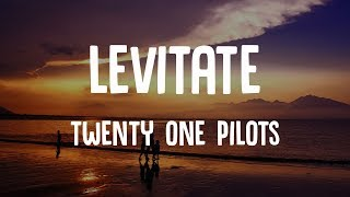Twenty One Pilots - Levitate (Lyrics)