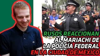 RUSOS REACCIONAN al Mariachi de la Policía Federal en la Ciudad de México | REACCIÓN