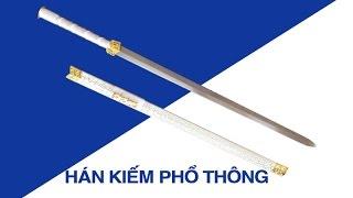 REVIEW | Hán kiếm rẻ nhất loại phổ thông |  Shop võ thuật lân sư rồng Hà Nội