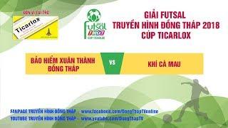 Trực tiếp Giải Futsal 2018   Bảo hiểm Xuân Thành Đồng Tháp   2 - 2   Khí Cà Mau   THDT