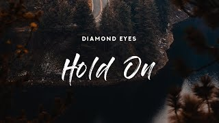 Diamond Eyes - Hold On (Lyrics)