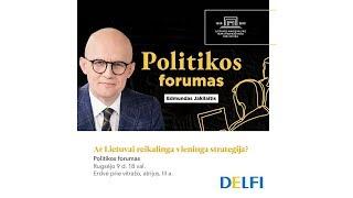 "Lietuvos politikos forumas ""Ar Lietuvai reikalinga bendra strategija?"""