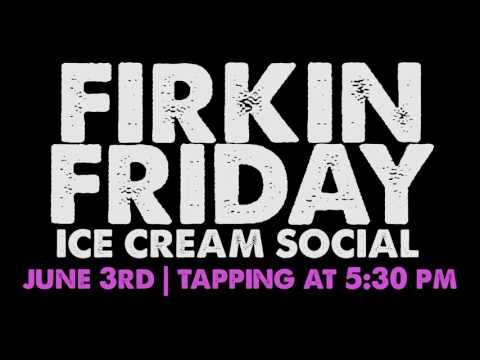 FIRKIN FRIDAY | ICE CREAM SOCIAL ft. NEAPOLITAN MILK STOUT | JUNE 3RD, 2016