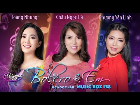 Music Box #38 | Hoàng Nhung, Châu Ngọc Hà, Phương Yến Linh, MC Ngọc Hân | Bolero & Em