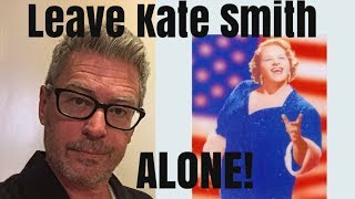 Leave Kate Smith alone!!!