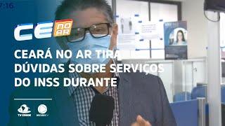Ceará no Ar tira dúvidas sobre serviços do INSS durante o lockdown