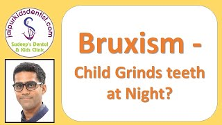 Bruxism - Does Child Grinds teeth at Night?