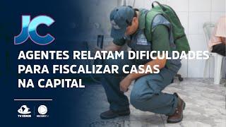 Agentes relatam dificuldades para fiscalizar casas na capital