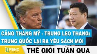Căng thẳng Mỹ-Trung leo thang: Trung Quốc lại ra yêu sách mới |Tin thế giới nổi bật trong tuần |FBNC