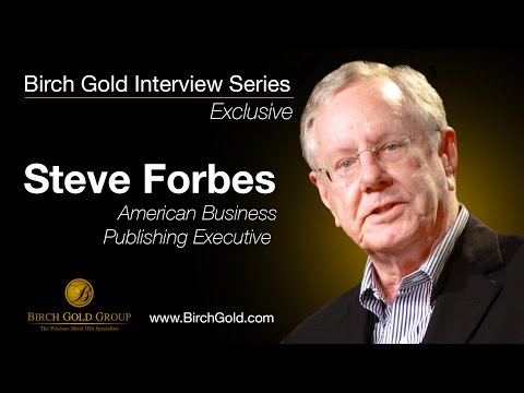 "Birch Gold Group Interview: Steve Forbes - Buy Gold for ""When the Authorities Muck Up"""