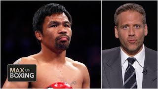 Manny Pacquiao has a case for the best pound-for-pound fighter ever | Max on Boxing