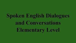 Spoken English Dialogues and Conversations - Elementary Level الحلقة العاشرة