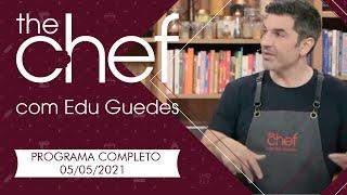 THE CHEF COM EDU GUEDES - 05/05/2021 - PROGRAMA COMPLETO