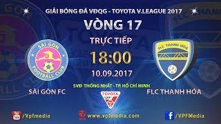 FULL | SÀI GÒN vs FLC THANH HÓA | VÒNG 17 TOYOTA V LEAGUE 2017