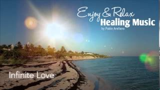 The Most Healing And Relaxing Music For Meditation (Infinite Love) - Pablo Arellano