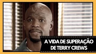 A VIDA DE SUPERAÇÃO DO ATOR TERRY CREWS
