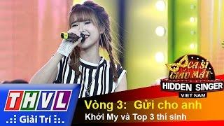 THVL | Ca sĩ giấu mặt 2015 – Tập 3 | Vòng 3:  Gửi cho anh – Khởi My và Top 3 thí sinh