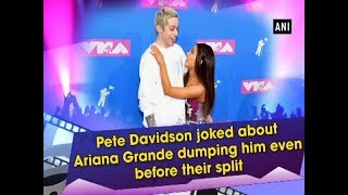 Pete Davidson joked about Ariana Grande dumping him even before their split