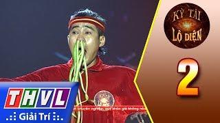 THVL   Kỳ tài lộ diện - Tập 2: Xiếc công năng - Thí sinh Nguyễn Văn Hoàng