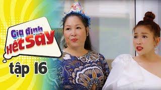 GIA ĐÌNH HẾT SẢY - TẬP 16 FULL HD   Phim Việt Nam hay nhất 2019   Hồng Vân, Khả Như, Nhan Phúc Vinh